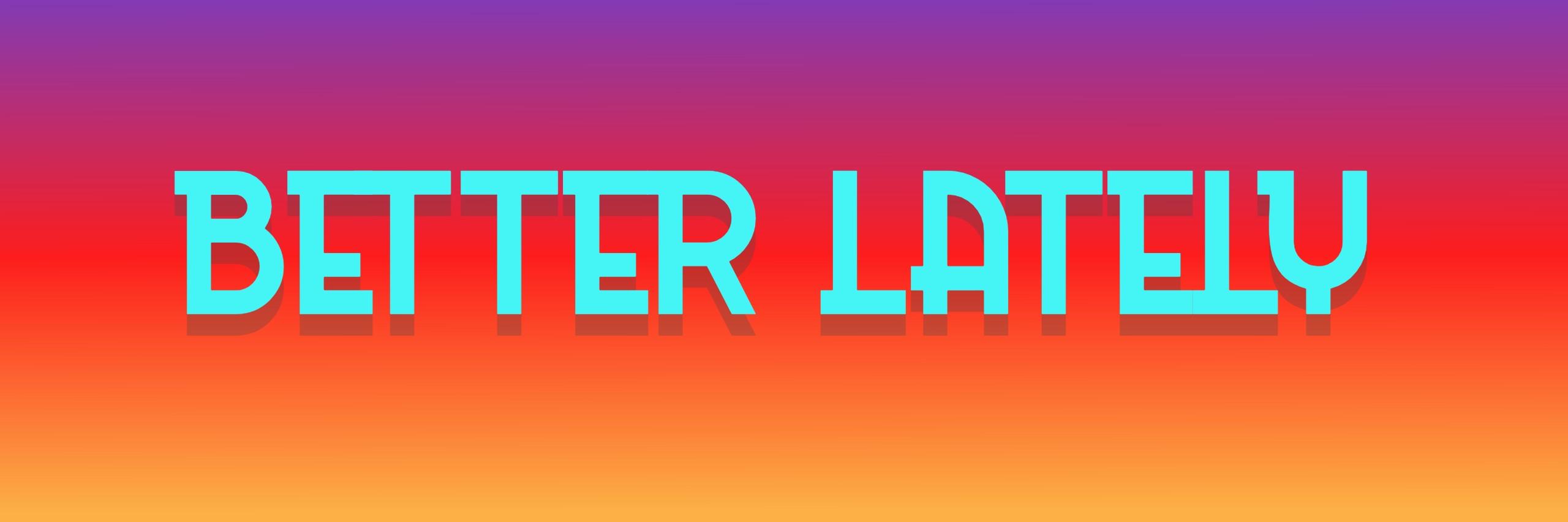 Better_Lately-header02